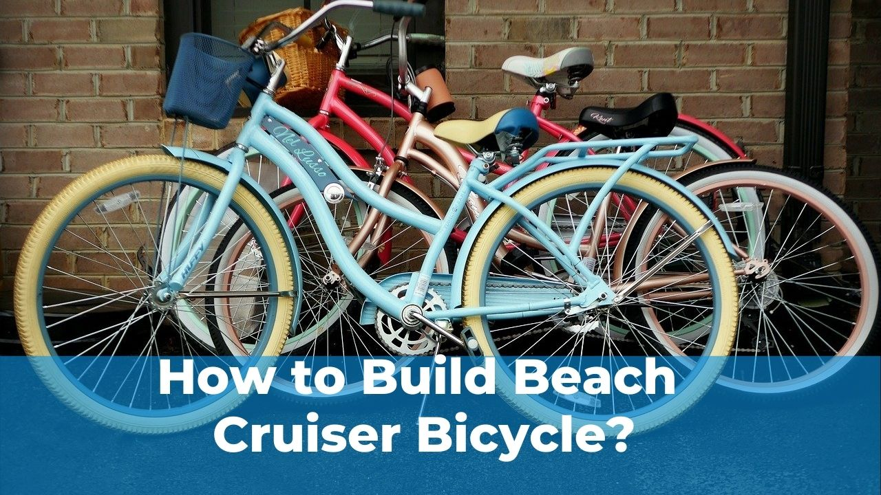 How to build a beach cruiser bicycle?