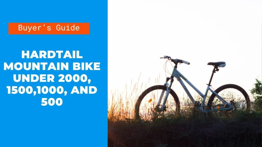 BEST HARDTAIL MOUNTAIN BIKE UNDER 2000, 1500,1000, AND 500